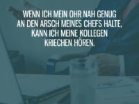 Kollegen in Chef's Arsch kriechen hören