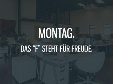 """Montag. Das """"F"""" steht für Freude."""