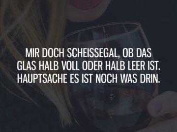 Mir egal ob das Glas halb voll oder halb leer ist