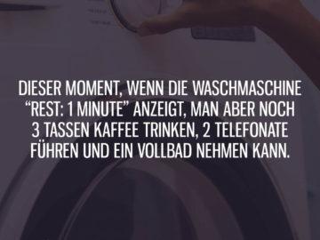 Dieser Moment, wenn die Waschmaschine Rest 1 Minute anzeigt
